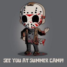 Jason Voorhees See You At Summer Camp! t-shirt Chibi, Arte Horror, Horror Art, Horror Movie Characters, Horror Movies, Halloween Horror, Halloween Art, Dark Beauty, Funny Horror
