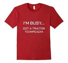 I'm Busy Got A Traitor To Impeach T-Shirt Trump Impeachment