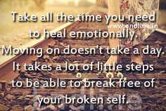 Take all the time you need to heal emotionally..