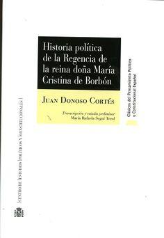 Historia política de la regencia de la reina doña María Cristina de Borbón / Juan Donoso Cortés ; transcripción y estudio preliminar, María Rafaela Seguí Terol. - 2016