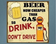 Illustration of Beer now cheaper than gas, drink don t drive grunge poster, illustration vector art, clipart and stock vectors. Drink Signs, Beer Signs, Bar Retro, Driving Quotes, Dont Drink And Drive, Beer Quotes, Beer Poster, Vintage Metal Signs, Grunge