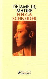 Lo que leo lo cuento: Déjame ir, madre (Helga Schneider)