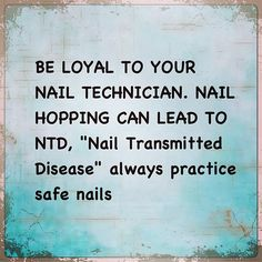 Be loyal to your manicurist
