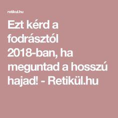 Ezt kérd a fodrásztól 2018-ban, ha meguntad a hosszú hajad! - Retikül.hu