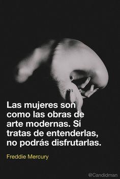 """""""Las #Mujeres son como las obras de arte modernas. Si tratas de entenderlas, no podrás disfrutarlas"""". #FreddieMercury #FrasesCelebres #Freddie70 @Candidman"""