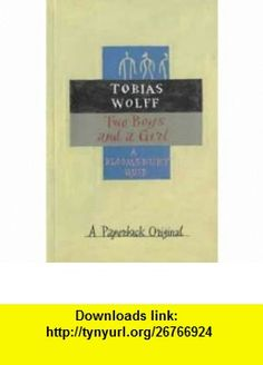 Two Boys and a Girl (Bloomsbury Birthday Quids) (9780747528920) Tobias Wolff , ISBN-10: 0747528926  , ISBN-13: 978-0747528920 ,  , tutorials , pdf , ebook , torrent , downloads , rapidshare , filesonic , hotfile , megaupload , fileserve