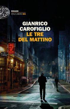 Gianrico Carofiglio, Le tre del mattino, Stile libero Big - DISPONIBILE ANCHE IN EBOOK