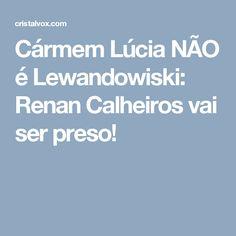 Cármem Lúcia NÃO é Lewandowiski: Renan Calheiros vai ser preso!