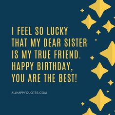 Best Happy Birthday Wishes for Sister & sister-and-law, this beautiful collection of heartfelt special funny birthday wishes for sister will make her happy. Birthday Wishes For Sister, Birthday Wishes Funny, Happy Birthday Fun, True Friends, Best Friends, Dear Sister, Sisters, Feelings, Birthday Greetings To Sister