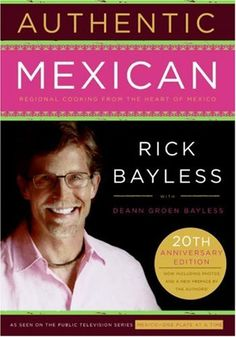 Authentic Mexican 20th Anniversary Ed: Regional Cooking from the Heart of Mexico by Rick Bayless