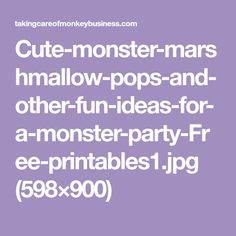 Cute-monster-marshmallow-pops-and-other-fun-ideas-for-a-monster-party-Free-printables1.jpg (598×900)