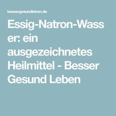 Essig-Natron-Wasser: ein ausgezeichnetes Heilmittel - Besser Gesund Leben