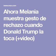Ahora Melania muestra gesto de rechazo cuando Donald Trump la toca (+video)