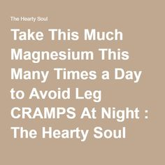 Take This Much Magnesium This Many Times a Day to Avoid Leg CRAMPS At Night…