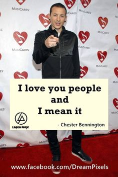 Linkin Park - Chester Bennington - we love you too!