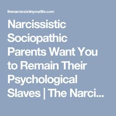 Narcissistic Sociopathic Parents Want You to Remain Their Psychological Slaves | The Narcissist In Your Life