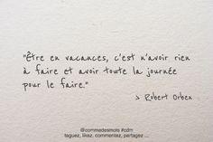 """""""Être en vacances, c'est n'avoir rien à faire et avoir toute la journée pour le faire."""" #citation de #RobertOrben #vacances"""