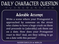 "★ Daily Character Question ★ ""Adorable Attempt Write a scene where your Protagonist is approached by someone on the street who claims to have a huge crush on them and proceeds to (adorably) ask them out on a date. How does your Protagonist react to..."