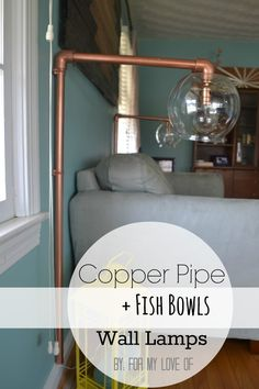 upcycling Link up winner: Upcycled Fish Bowls and Copper Pipe Wall Lamps Tutorial by Fortner