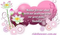 Neither fire nor wind, birth nor death can erase our good deeds