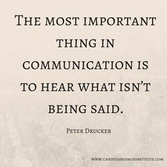 The most important thing in communication is to hear what isn't being said. Peter Drucker #communication #quote #CCInstitute