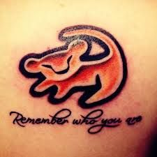 the lion king tattoo - I just want the Remember Who You Are script just don't know where I'd put it.