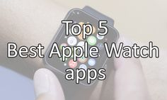Top 5 Best Apple Watch apps of the moment - UnlockUnit Best Apple Watch Apps, Apple Watch 3, Google Camera, Latest Technology, Samsung Galaxy S3, Social Media, In This Moment, Photography, Tops