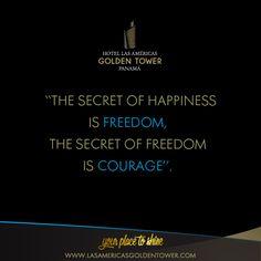 ''El secreto de la felicidad es la libertad, el secreto de la libertad es el coraje''. –Carrie Jones.    www.lasamericasgoldentower.com