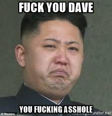 Crying Kim Jong un - Fuck you Dave You fucking asshole