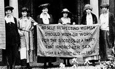 """"""" No self respecting woman should wish or work for the success of a party that ignores her sex"""" Susan B. Anthony"""
