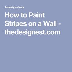 How to Paint Stripes on a Wall - thedesignest.com
