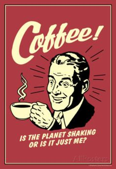 Coffee Is The Planet Shaking Or Just Me Funny Retro Poster Masterprint at AllPosters.com