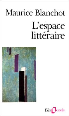 Maurice Blanchot: The Space of Literature http://monoskop.org/images/9/94/Blanchot_Maurice_The_Space_of_Literature.pdf