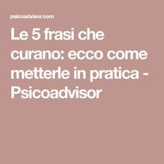 Le 5 frasi che curano: ecco come metterle in pratica - Psicoadvisor Leadership Development, Chakra, Feel Good, Coaching, Health Fitness, Stress, Education, Feelings, Relax