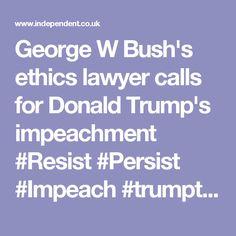 George W Bush's ethics lawyer calls for Donald Trump's impeachment #Resist #Persist #Impeach #trumptrash #trumptrainwreck