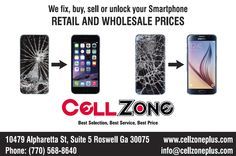 Cell Phone Need Surgery Cell Zone of Roswell has a solution to restore your phone in not time. Screens, batteries, camera lens, Ear piece speaker, sensor cable, Home Button, volume control, speaker, power button, LCD Shields . . . we can fix it all. Cell Zone. . . . Best Selection, Best Service, Best Prices Phone: (770) 285-5554 (se habla espanol) Located At:  10479 Alpharetta St Suite 5, Roswell GA 30075 Hours: Monday-Saturday 10am-7pm Call Carlos | Cell Zone  | (770) 285-5554