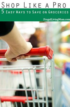 Shop like a PRO! 5 Easy Ways to Save on Groceries