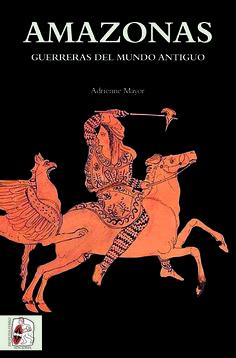 """Portada de """"Amazonas. Guerreras del Mundo Antiguo"""", de Adrienne Mayor."""