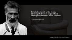 Simplitatea nu este un tel in arta, dar ajungi fara voie la ea pe masura ce te apropii de sensul real al lucrurilor. -- Constantin Brancusi Constantin Brancusi, Cool Words, Life Lessons, Philosophy, Poems, Wisdom, Thoughts, Romania, Yup