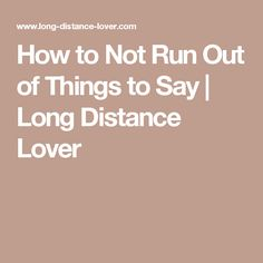 How to Not Run Out of Things to Say | Long Distance Lover