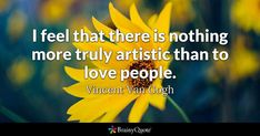 Enjoy the best Vincent Van Gogh Quotes at BrainyQuote. Quotations by Vincent Van Gogh, Dutch Artist, Born March Share with your friends. Vincent Van Gogh, William Wordsworth Quotes, Inspiring Quotes About Life, Inspirational Quotes, Motivational, George Eliot Quotes, Van Gogh Quotes, Behance, Albert Einstein Quotes