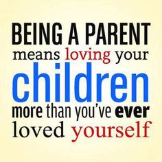 Being a parent means loving your children more than you've ever loved yourself. - #mom #quotes
