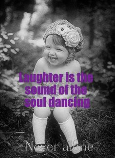 Laughter is the sound of the soul dancing.