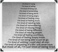 Tired of being tired.