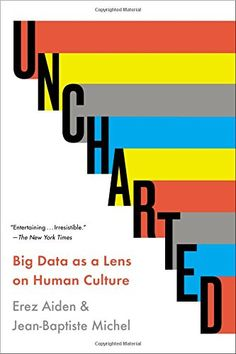 Uncharted: Big Data as a Lens on Human Culture by Erez Aiden