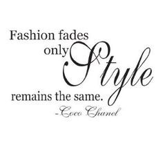 Fashion Fades, only Style Remains the Same: Coco Chanel