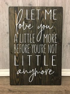 Let me love you a little more before you're not little anymore / nursery sign / rustic wood sign / farmhouse nursery sign / Nursery decor - - Let me love you a little more before you're not little anymore rustic nursery sign Diy Wood Signs, Rustic Wood Signs, Pallet Signs, Rustic Decor, Farmhouse Nursery Decor, Rustic Nursery, Let Me Love You, Nursery Signs, Nursery Ideas