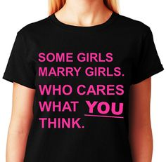 Some Girls Marry Girls_Who Cares What YOU by ALLGayTees on Etsy