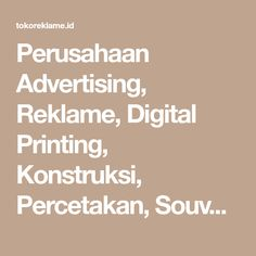 Perusahaan Advertising, Reklame, Digital Printing, Konstruksi, Percetakan, Souvenir, Interior Neon Box, Branding, Brand Management, Identity Branding