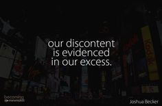 Our discontent is evidenced in our excess. Less is more, simplify, declutter, think before you buy, a decluttered and simple life Words Quotes, Wise Words, Me Quotes, Sayings, Wisdom Quotes, Great Quotes, Quotes To Live By, Inspirational Quotes, Quirky Quotes